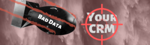 Bad Data Bomb blowing up CRM